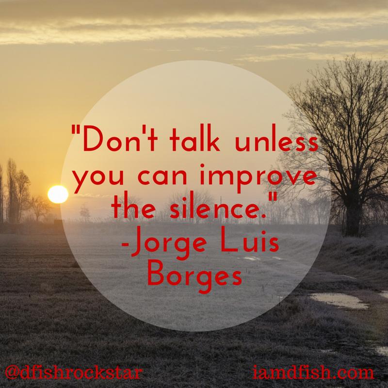 Jorge Lui Borges Quote - Silence